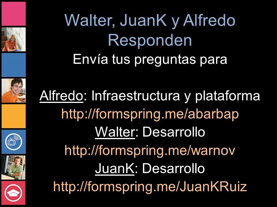 Walter, JuanK y Alfredo Responden Envía tus preguntas para Alfredo: Infraestructura y plataforma http://formspring.me/abarbap Walter: Desarrollo http://formspring.me/warnov JuanK: Desarrollo http://formspring.me/JuanKRuiz