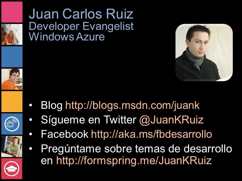 Juan Carlos Ruiz Developer Evangelist Windows Azure Blog http://blogs.msdn.com/juank Sígueme en Twitter @JuanKRuiz Facebook http://aka.ms/fbdesarrollo