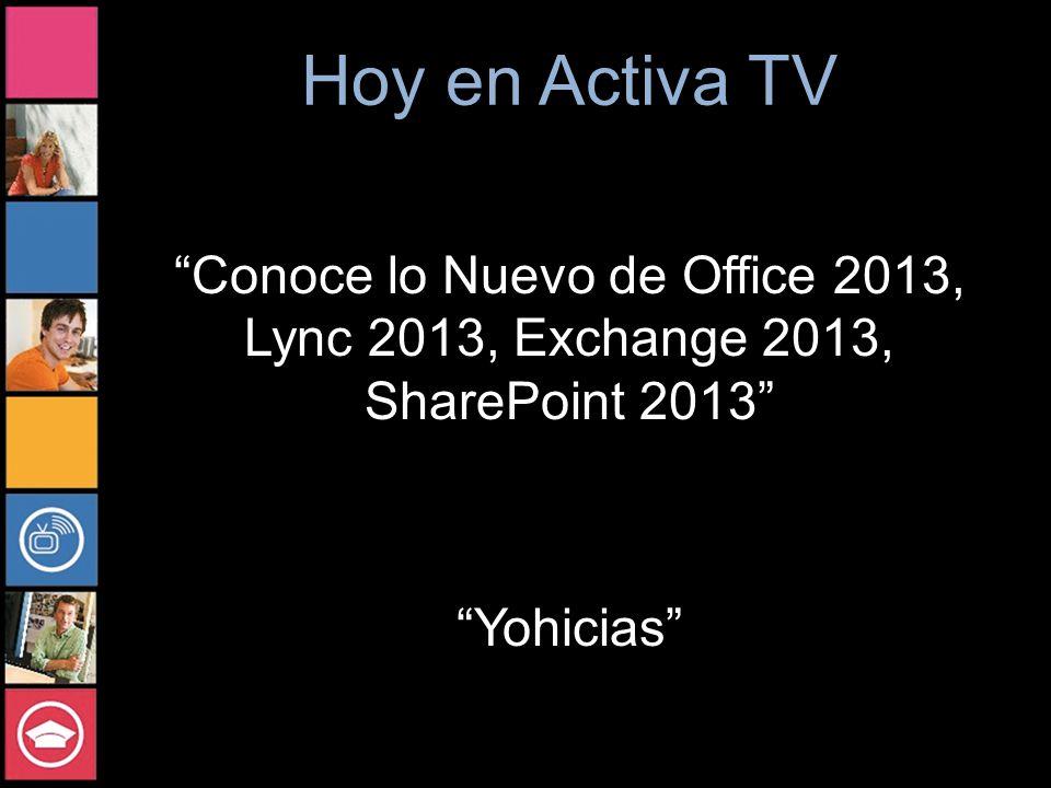 Hoy en Activa TV Conoce lo Nuevo de Office 2013, Lync 2013, Exchange 2013, SharePoint 2013 Yohicias