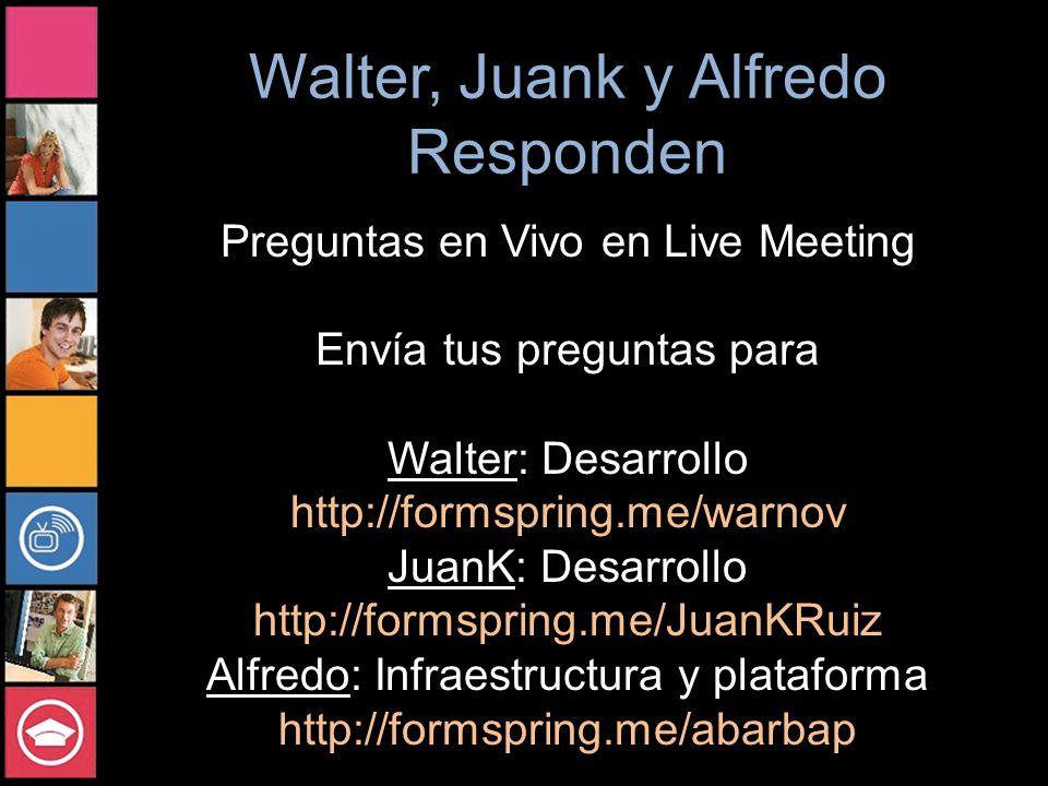 Walter, Juank y Alfredo Responden Preguntas en Vivo en Live Meeting Envía tus preguntas para Walter: Desarrollo http://formspring.me/warnov JuanK: Desarrollo http://formspring.me/JuanKRuiz Alfredo: Infraestructura y plataforma http://formspring.me/abarbap