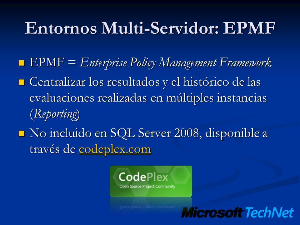 Entornos Multi-Servidor: EPMF EPMF = Enterprise Policy Management Framework EPMF = Enterprise Policy Management Framework Centralizar los resultados y