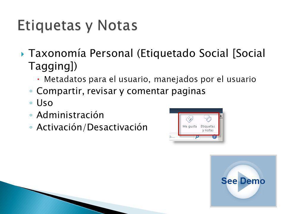 Taxonomía Personal (Etiquetado Social [Social Tagging]) Metadatos para el usuario, manejados por el usuario Compartir, revisar y comentar paginas Uso Administración Activación/Desactivación