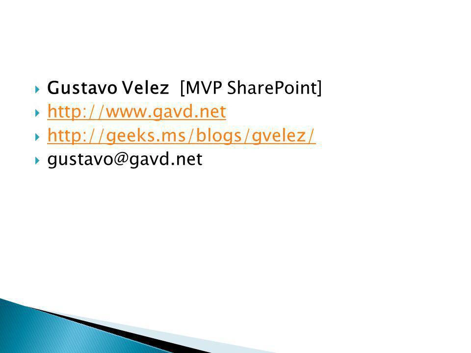 Gustavo Velez [MVP SharePoint] http://www.gavd.net http://geeks.ms/blogs/gvelez/ gustavo@gavd.net
