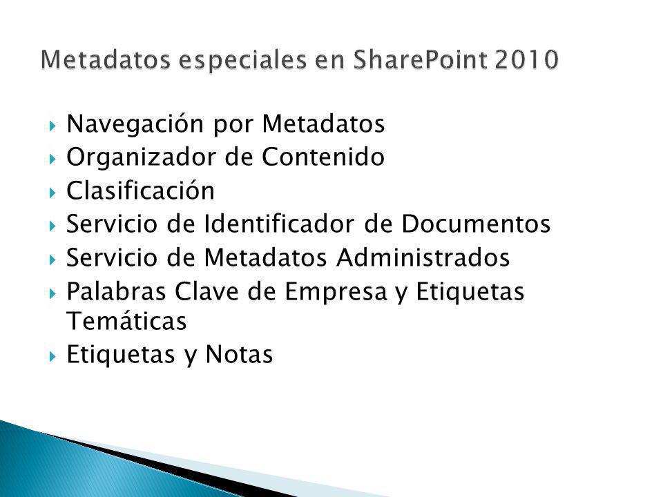 Navegación por Metadatos Organizador de Contenido Clasificación Servicio de Identificador de Documentos Servicio de Metadatos Administrados Palabras Clave de Empresa y Etiquetas Temáticas Etiquetas y Notas