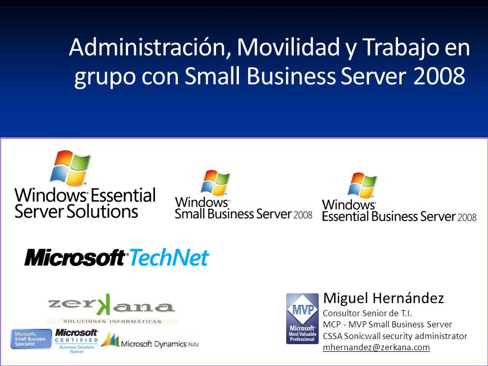 Miguel Hernández Consultor Senior de T.I. MCP - MVP Small Business Server CSSA Sonicwall security administrator mhernandez@zerkana.com Administración,