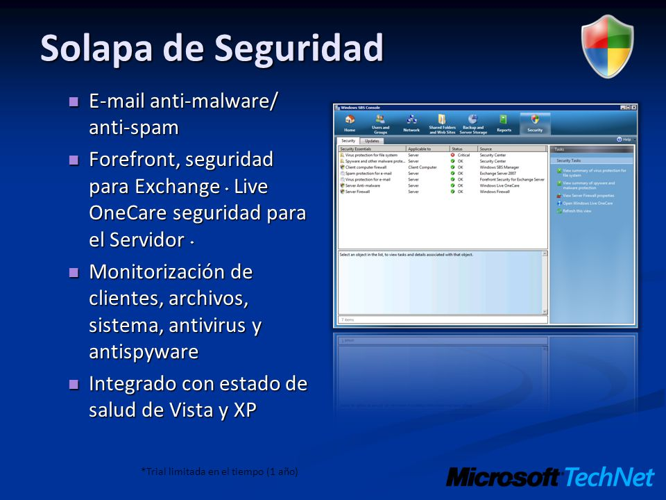 Solapa de Seguridad E-mail anti-malware/ anti-spam E-mail anti-malware/ anti-spam Forefront, seguridad para Exchange * Live OneCare seguridad para el