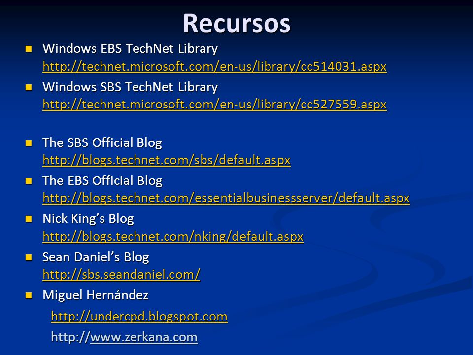 Recursos Windows EBS TechNet Library http://technet.microsoft.com/en-us/library/cc514031.aspx Windows EBS TechNet Library http://technet.microsoft.com