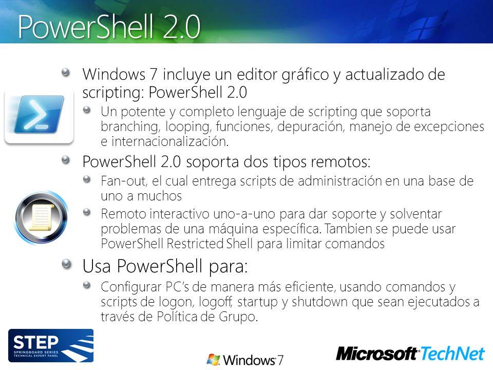 Windows 7 incluye un editor gráfico y actualizado de scripting: PowerShell 2.0 Un potente y completo lenguaje de scripting que soporta branching, loop