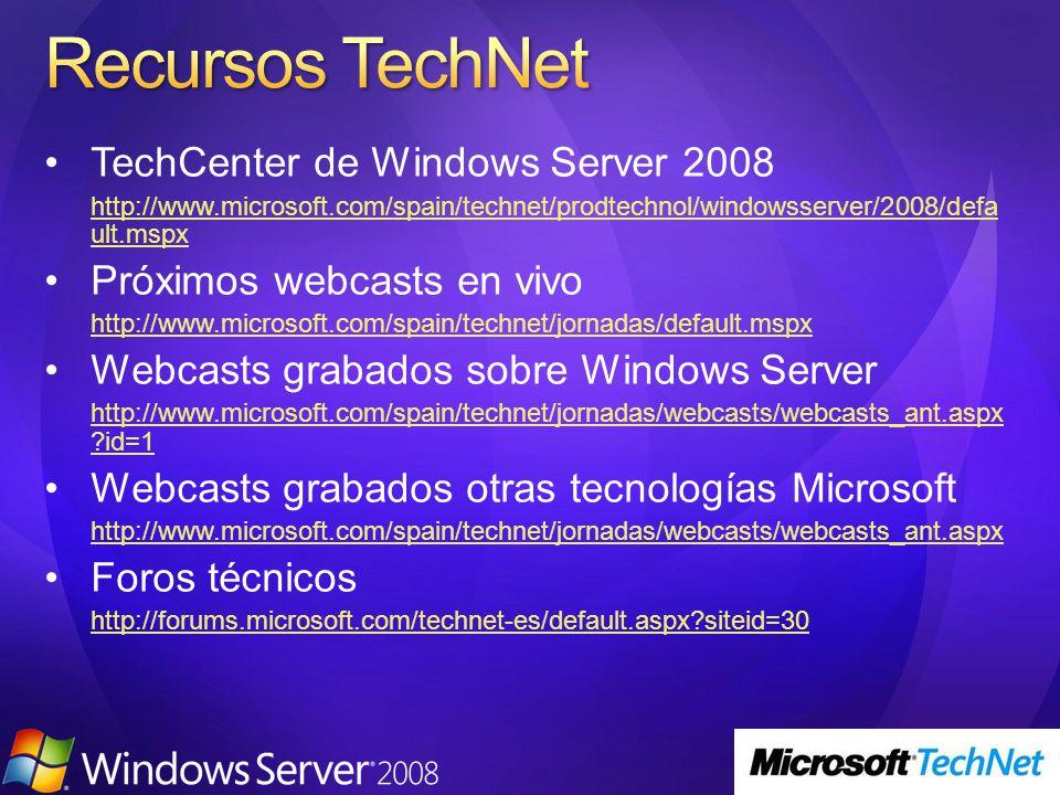 TechCenter de Windows Server 2008 http://www.microsoft.com/spain/technet/prodtechnol/windowsserver/2008/defa ult.mspx Próximos webcasts en vivo http://www.microsoft.com/spain/technet/jornadas/default.mspx Webcasts grabados sobre Windows Server http://www.microsoft.com/spain/technet/jornadas/webcasts/webcasts_ant.aspx id=1 Webcasts grabados otras tecnologías Microsoft http://www.microsoft.com/spain/technet/jornadas/webcasts/webcasts_ant.aspx Foros técnicos http://forums.microsoft.com/technet-es/default.aspx siteid=30
