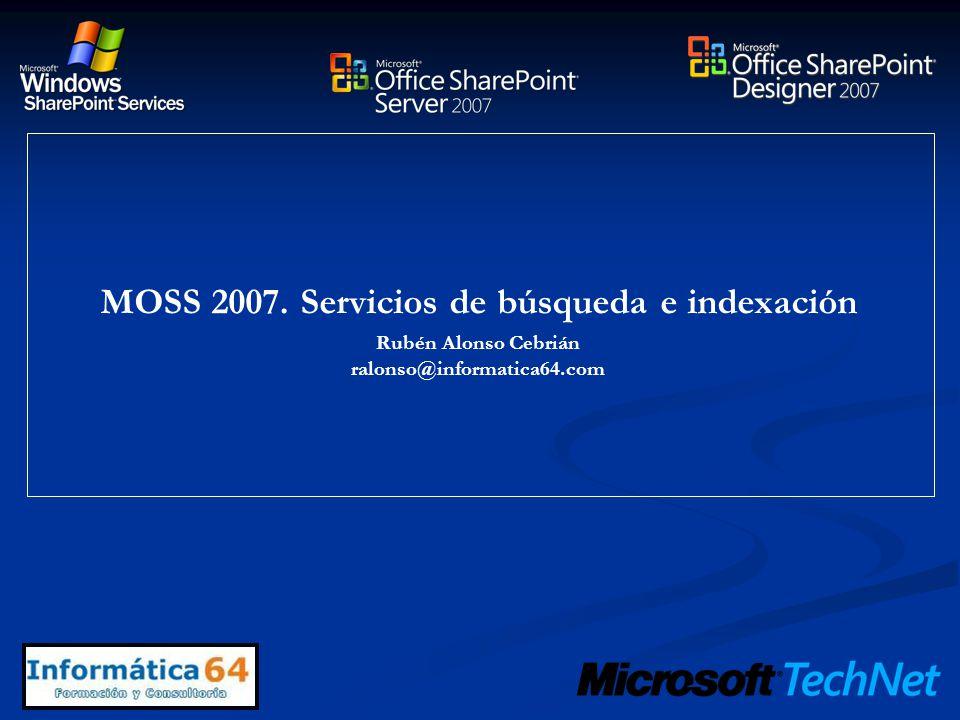 MOSS 2007. Servicios de búsqueda e indexación Rubén Alonso Cebrián ralonso@informatica64.com