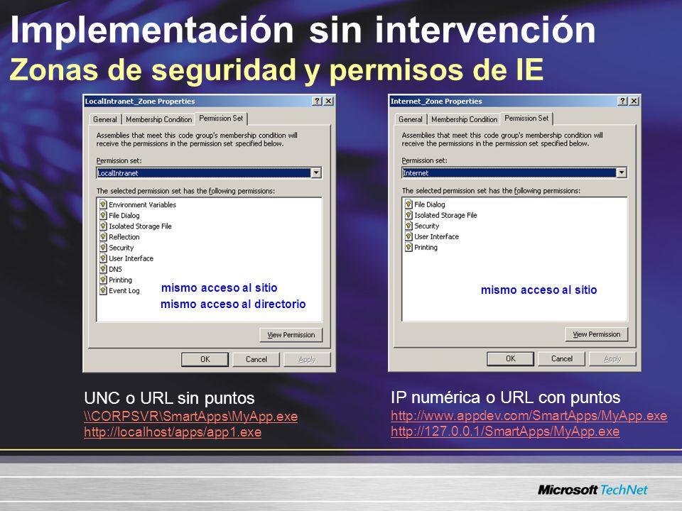 Implementación sin intervención Zonas de seguridad y permisos de IE UNC o URL sin puntos \\CORPSVR\SmartApps\MyApp.exe http://localhost/apps/app1.exe IP numérica o URL con puntos http://www.appdev.com/SmartApps/MyApp.exe http://127.0.0.1/SmartApps/MyApp.exe mismo acceso al sitio mismo acceso al directorio mismo acceso al sitio
