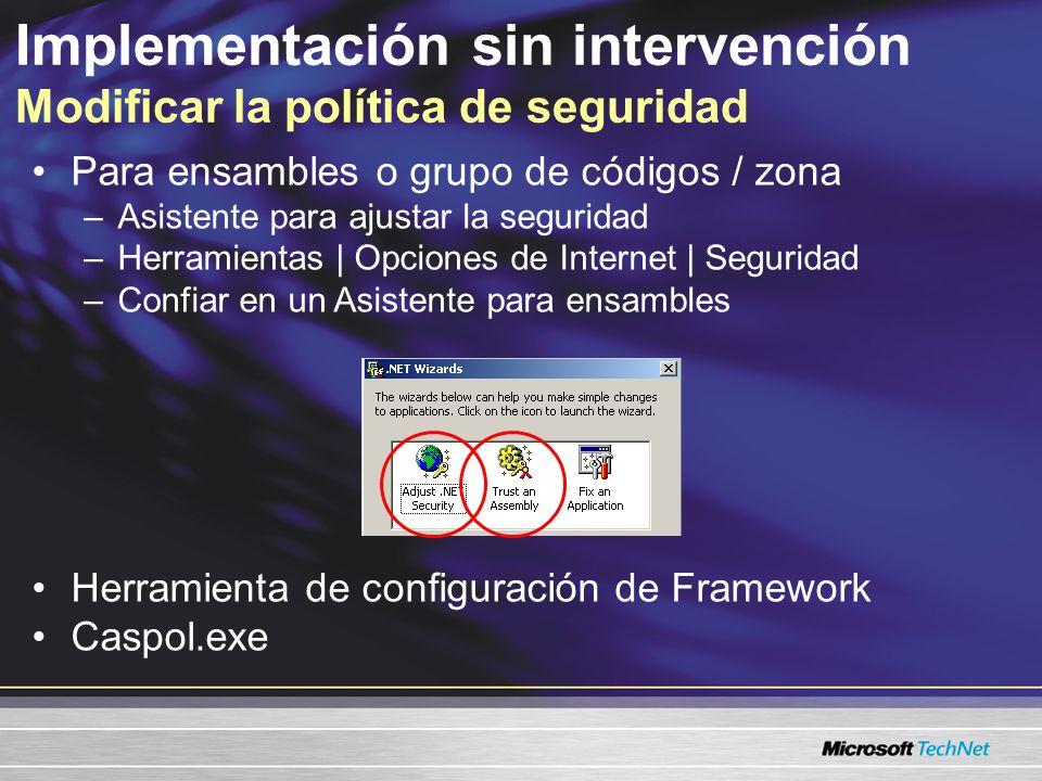 Implementación sin intervención Modificar la política de seguridad Para ensambles o grupo de códigos / zona –Asistente para ajustar la seguridad –Herr