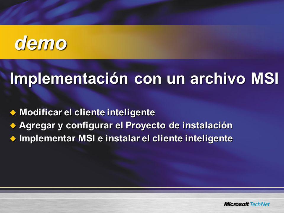 Implementación con un archivo MSI Implementación con un archivo MSI Modificar el cliente inteligente Modificar el cliente inteligente Agregar y configurar el Proyecto de instalación Agregar y configurar el Proyecto de instalación Implementar MSI e instalar el cliente inteligente Implementar MSI e instalar el cliente inteligente demo demo