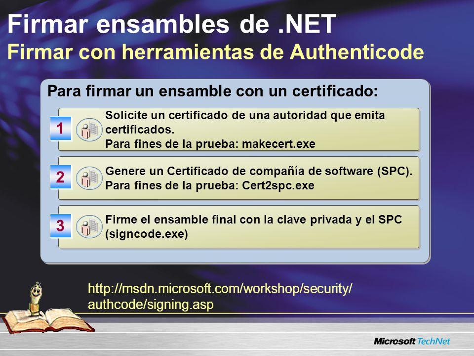 Firmar ensambles de.NET Firmar con herramientas de Authenticode Para firmar un ensamble con un certificado: Solicite un certificado de una autoridad q