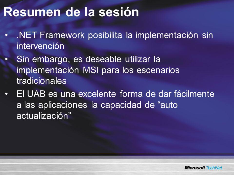 Resumen de la sesión.NET Framework posibilita la implementación sin intervención Sin embargo, es deseable utilizar la implementación MSI para los escenarios tradicionales El UAB es una excelente forma de dar fácilmente a las aplicaciones la capacidad de auto actualización