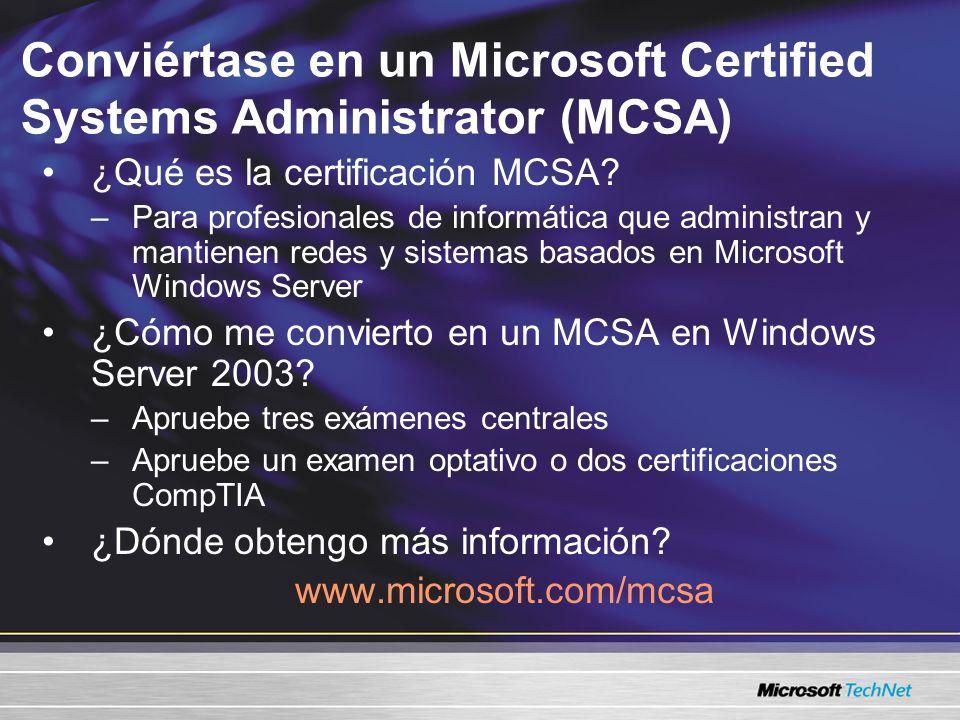 Conviértase en un Microsoft Certified Systems Administrator (MCSA) ¿Qué es la certificación MCSA? –Para profesionales de informática que administran y