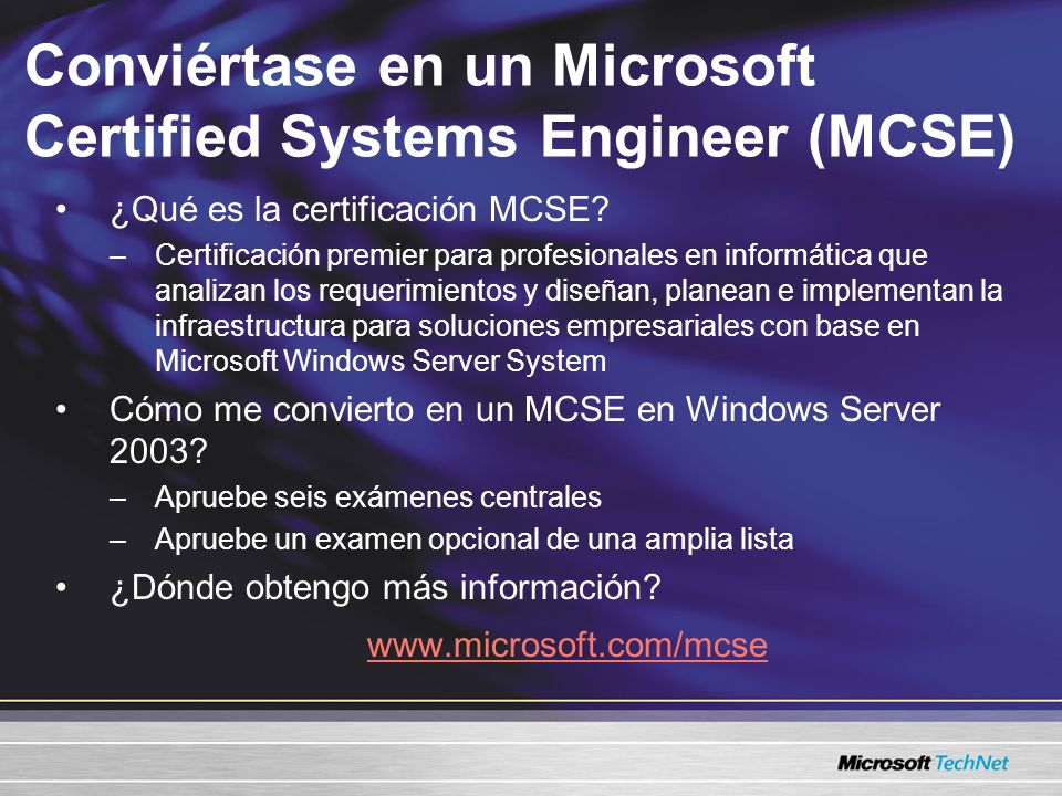 Conviértase en un Microsoft Certified Systems Engineer (MCSE) ¿Qué es la certificación MCSE? –Certificación premier para profesionales en informática