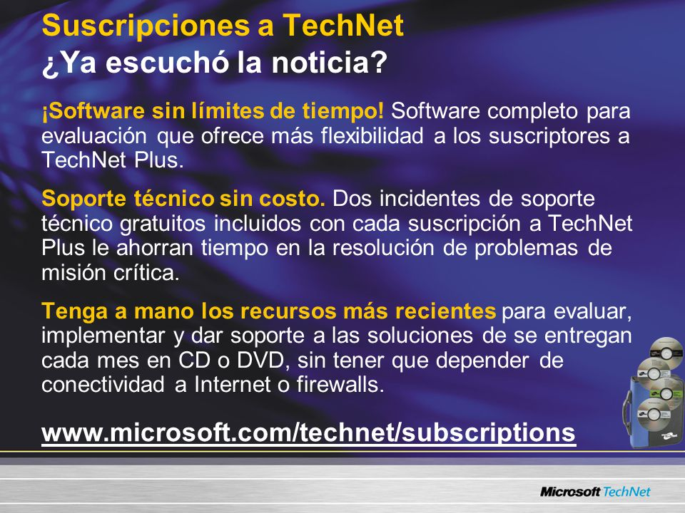 www.microsoft.com/technet/subscriptions Suscripciones a TechNet ¿Ya escuchó la noticia? ¡Software sin límites de tiempo! Software completo para evalua