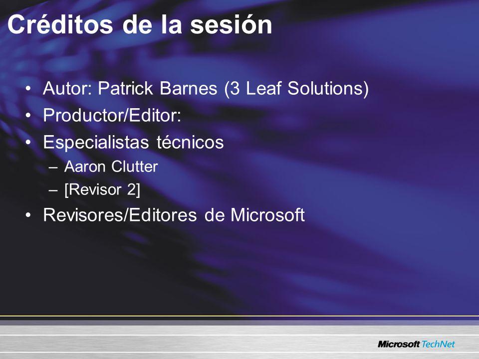 Créditos de la sesión Autor: Patrick Barnes (3 Leaf Solutions) Productor/Editor: Especialistas técnicos –Aaron Clutter –[Revisor 2] Revisores/Editores de Microsoft