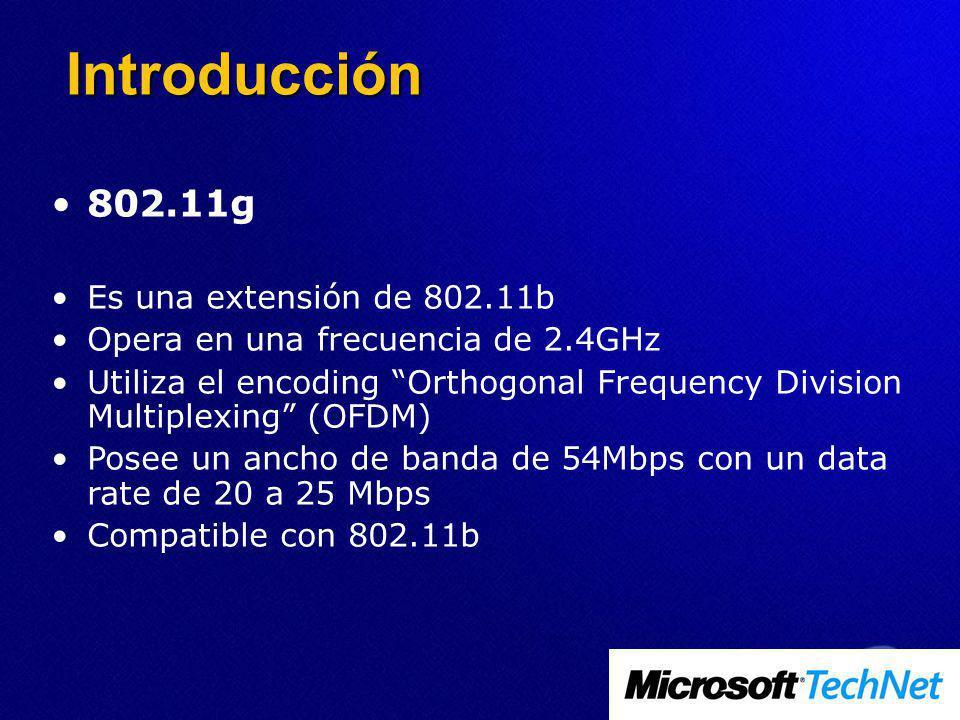802.11g Es una extensión de 802.11b Opera en una frecuencia de 2.4GHz Utiliza el encoding Orthogonal Frequency Division Multiplexing (OFDM) Posee un ancho de banda de 54Mbps con un data rate de 20 a 25 Mbps Compatible con 802.11b Introducción