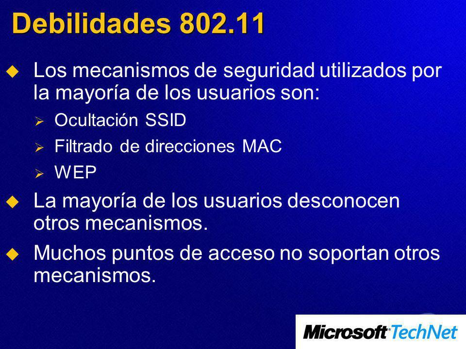 Debilidades 802.11 Los mecanismos de seguridad utilizados por la mayoría de los usuarios son: Ocultación SSID Filtrado de direcciones MAC WEP La mayoría de los usuarios desconocen otros mecanismos.