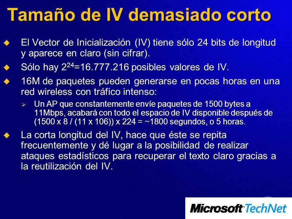 Tamaño de IV demasiado corto El Vector de Inicialización (IV) tiene sólo 24 bits de longitud y aparece en claro (sin cifrar). Sólo hay 2 24 =16.777.21