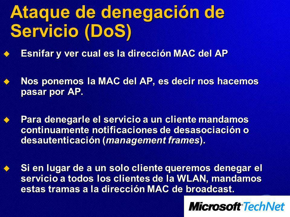 Ataque de denegación de Servicio (DoS) Esnifar y ver cual es la dirección MAC del AP Esnifar y ver cual es la dirección MAC del AP Nos ponemos la MAC del AP, es decir nos hacemos pasar por AP.