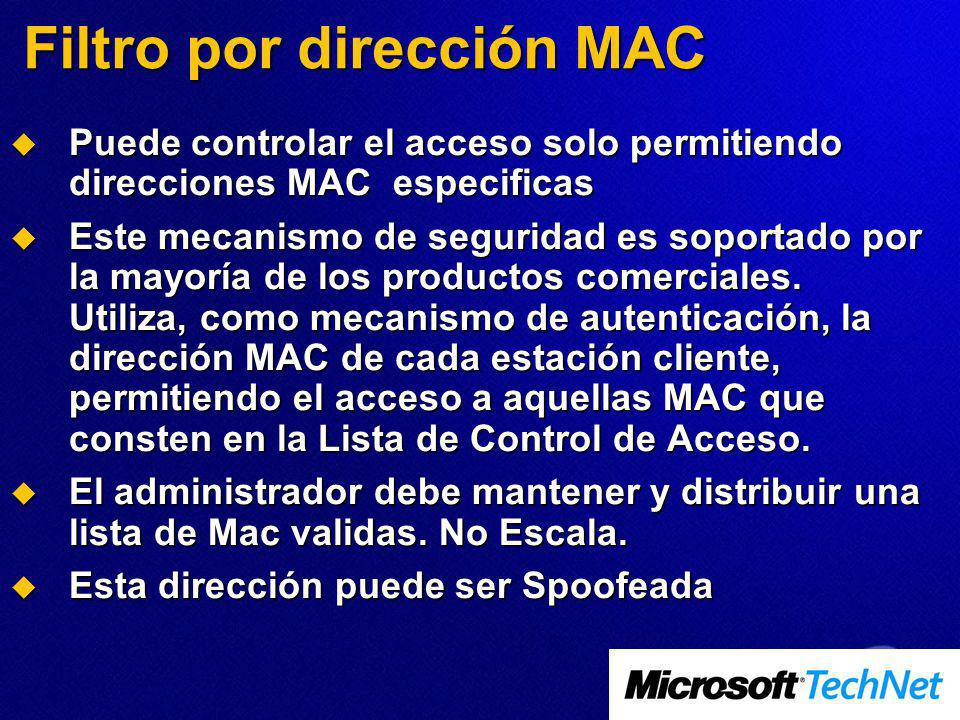 Filtro por dirección MAC Puede controlar el acceso solo permitiendo direcciones MAC especificas Puede controlar el acceso solo permitiendo direcciones MAC especificas Este mecanismo de seguridad es soportado por la mayoría de los productos comerciales.