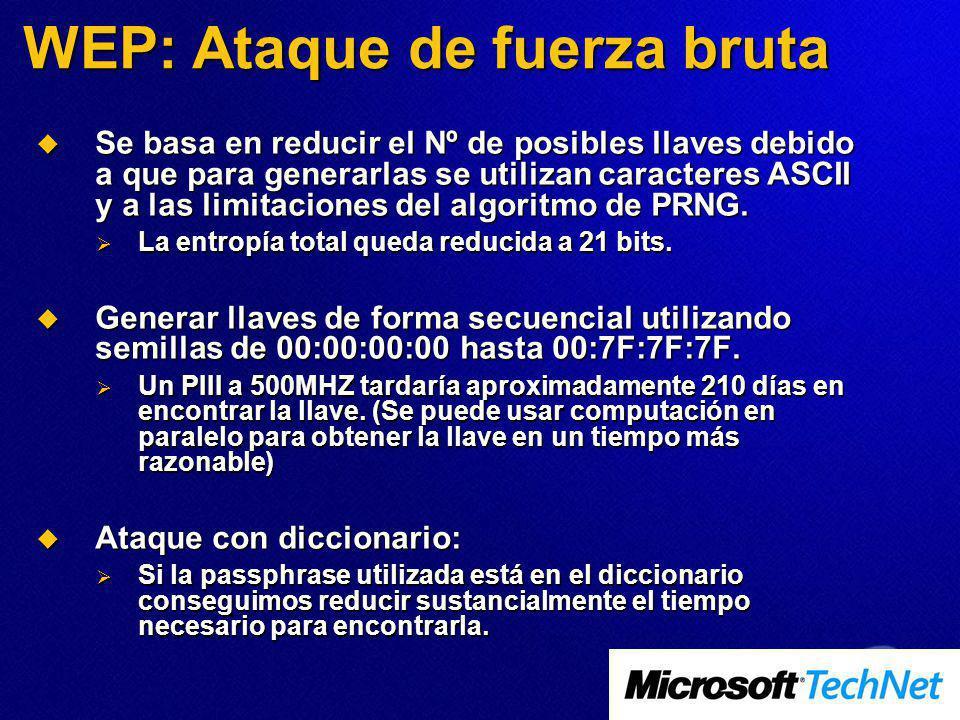 WEP: Ataque de fuerza bruta Se basa en reducir el Nº de posibles llaves debido a que para generarlas se utilizan caracteres ASCII y a las limitaciones del algoritmo de PRNG.