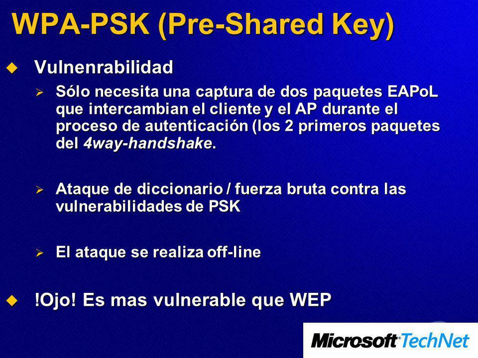 WPA-PSK (Pre-Shared Key) Vulnenrabilidad Vulnenrabilidad Sólo necesita una captura de dos paquetes EAPoL que intercambian el cliente y el AP durante el proceso de autenticación (los 2 primeros paquetes del 4way-handshake.