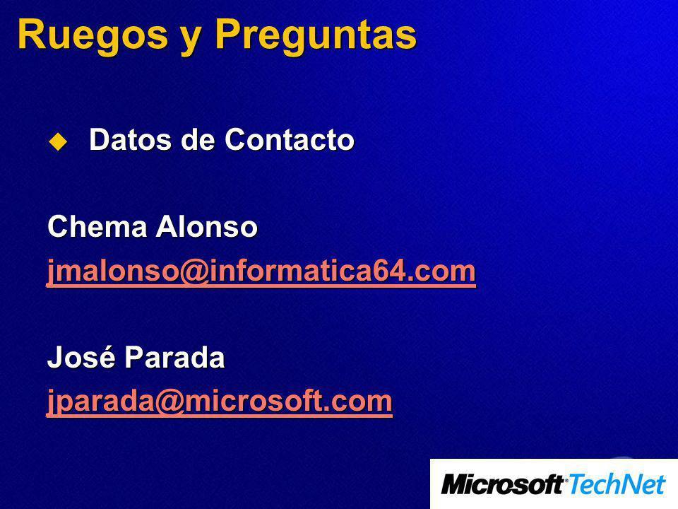 Ruegos y Preguntas Datos de Contacto Datos de Contacto Chema Alonso jmalonso@informatica64.com José Parada jparada@microsoft.com