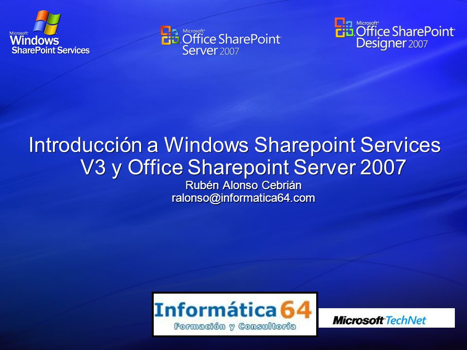 Introducción a Windows Sharepoint Services V3 y Office Sharepoint Server 2007 Rubén Alonso Cebrián ralonso@informatica64.com