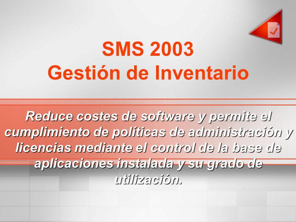 SMS 2003 Gestión de Inventario Reduce costes de software y permite el cumplimiento de políticas de administración y licencias mediante el control de l