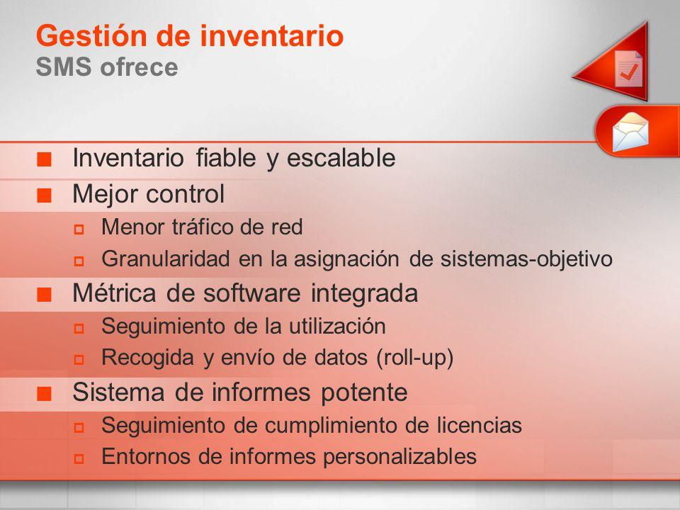 Gestión de inventario SMS ofrece Inventario fiable y escalable Mejor control Menor tráfico de red Granularidad en la asignación de sistemas-objetivo M