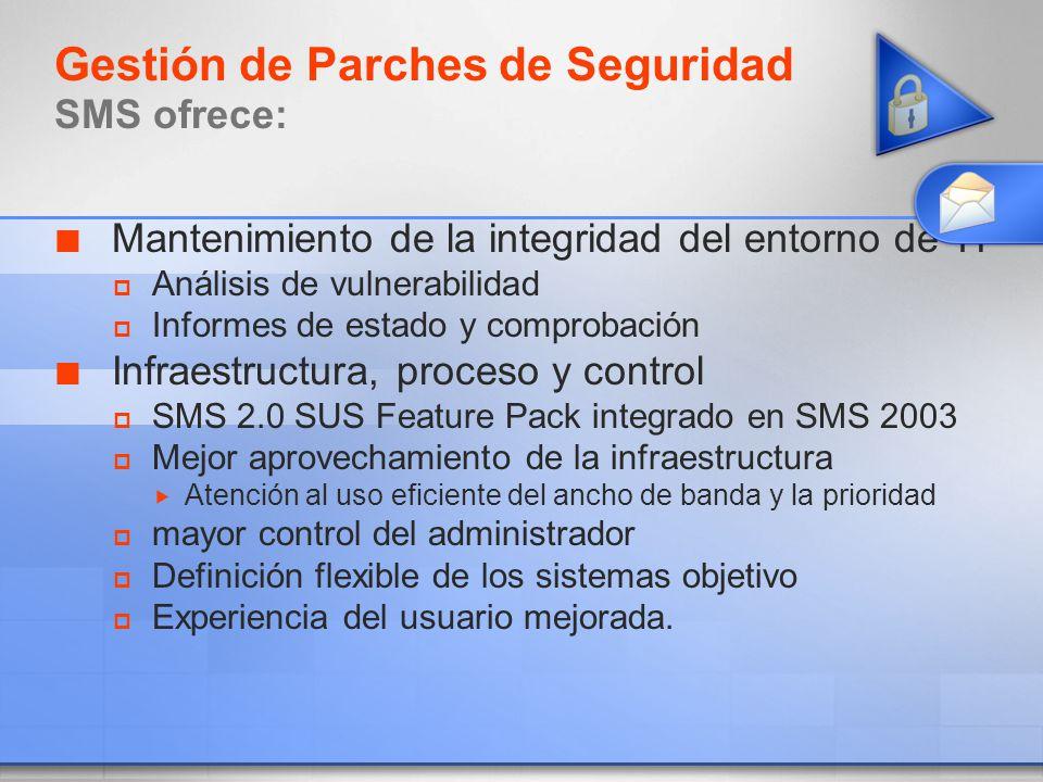 Gestión de Parches de Seguridad SMS ofrece: Mantenimiento de la integridad del entorno de TI Análisis de vulnerabilidad Informes de estado y comprobac