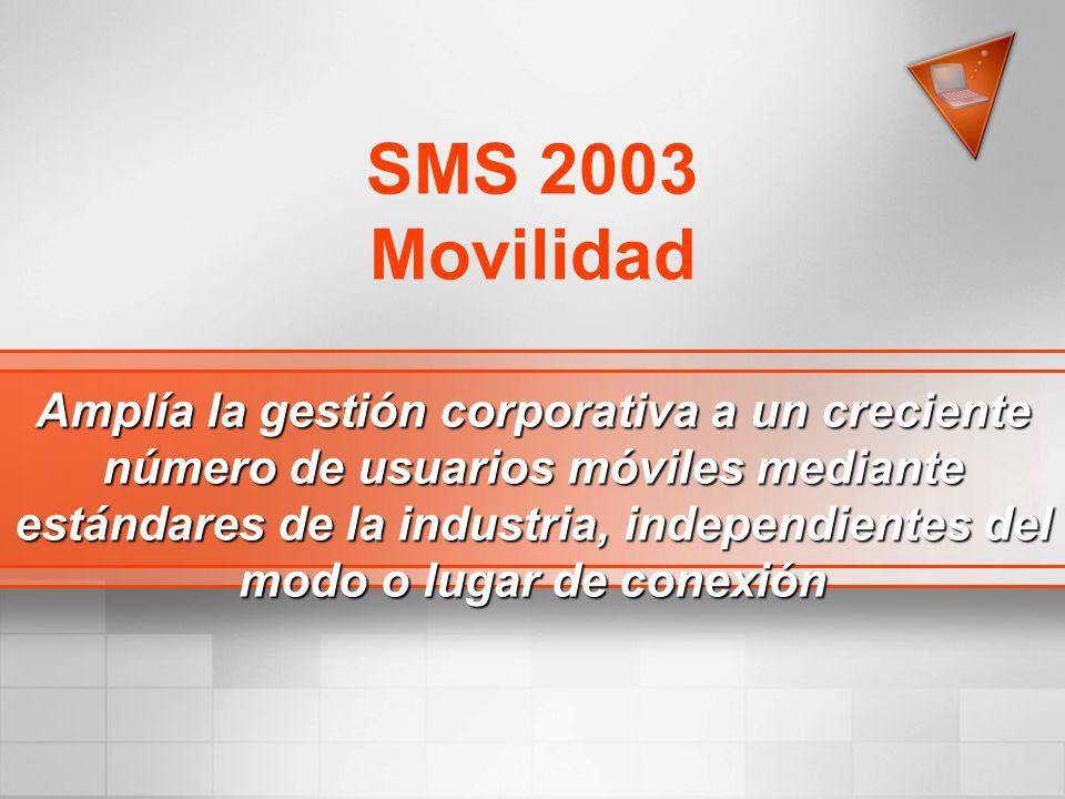 SMS 2003 Movilidad Amplía la gestión corporativa a un creciente número de usuarios móviles mediante estándares de la industria, independientes del mod