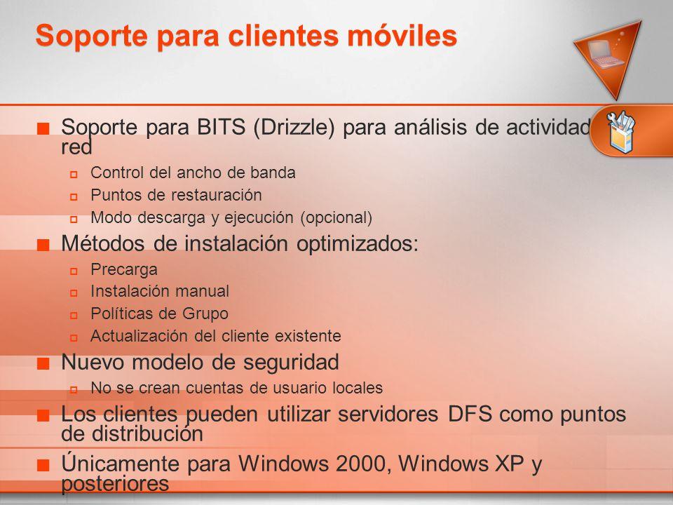 Soporte para BITS (Drizzle) para análisis de actividad de red Control del ancho de banda Puntos de restauración Modo descarga y ejecución (opcional) M