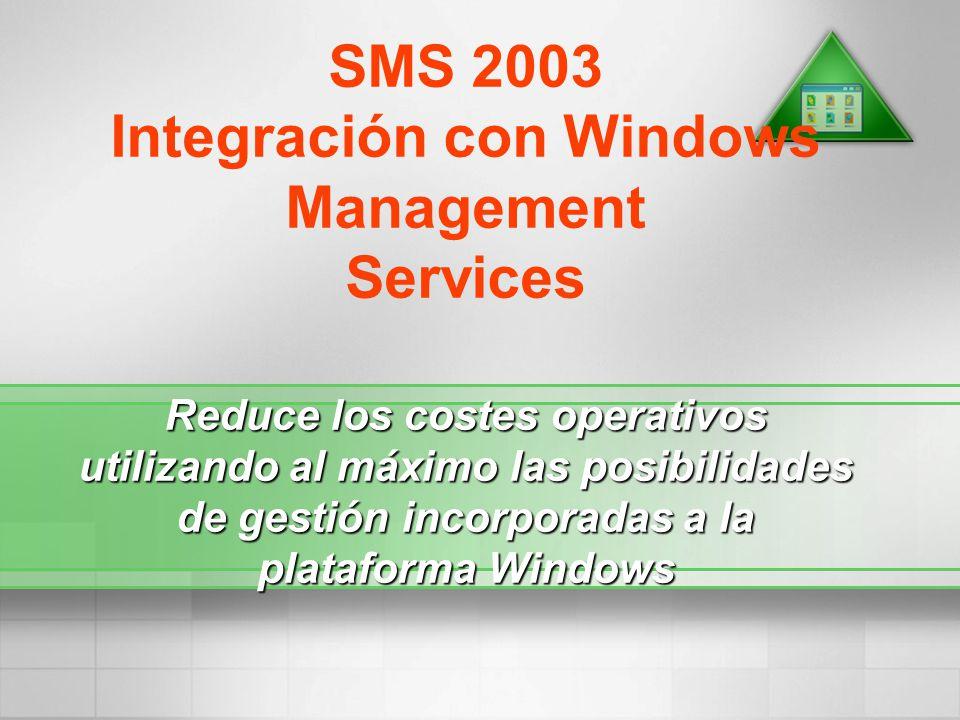 SMS 2003 Integración con Windows Management Services Reduce los costes operativos utilizando al máximo las posibilidades de gestión incorporadas a la
