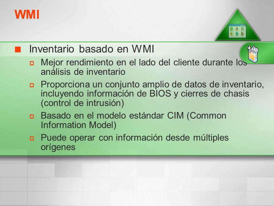 WMI Inventario basado en WMI Mejor rendimiento en el lado del cliente durante los análisis de inventario Proporciona un conjunto amplio de datos de in