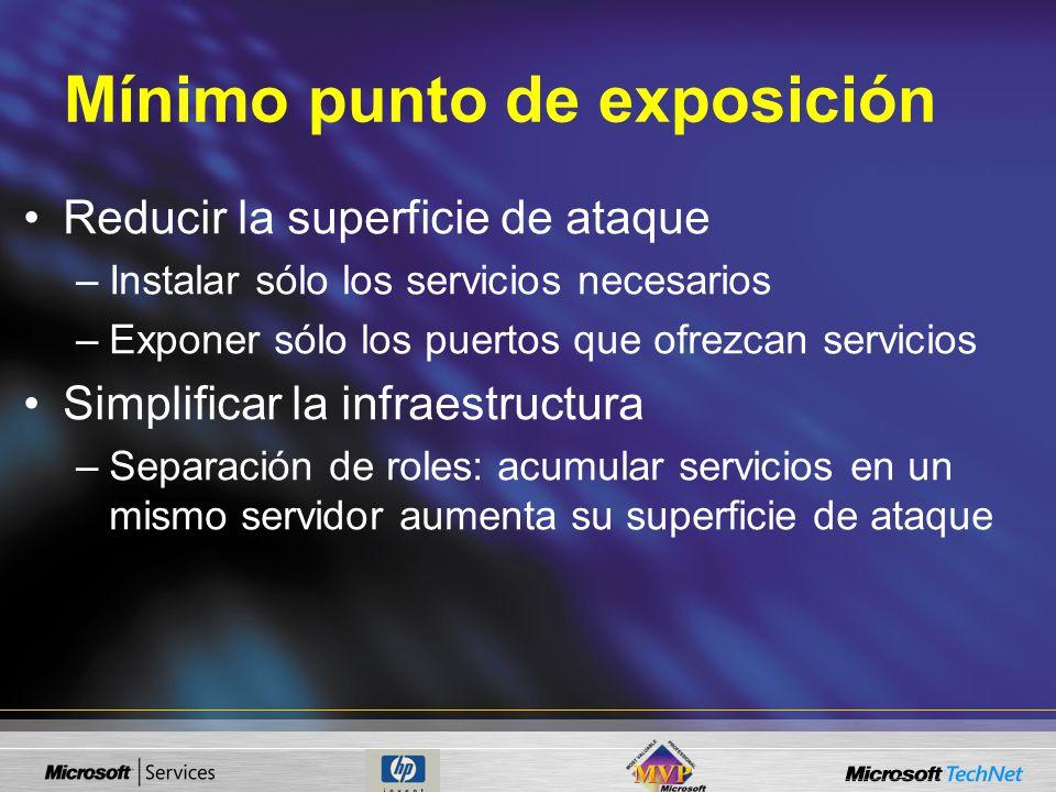 Mínimo punto de exposición Reducir la superficie de ataque –Instalar sólo los servicios necesarios –Exponer sólo los puertos que ofrezcan servicios Si