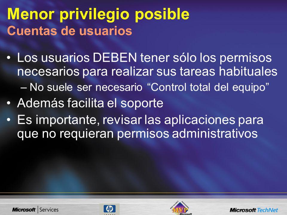 Menor privilegio posible Cuentas de usuarios Los usuarios DEBEN tener sólo los permisos necesarios para realizar sus tareas habituales –No suele ser n