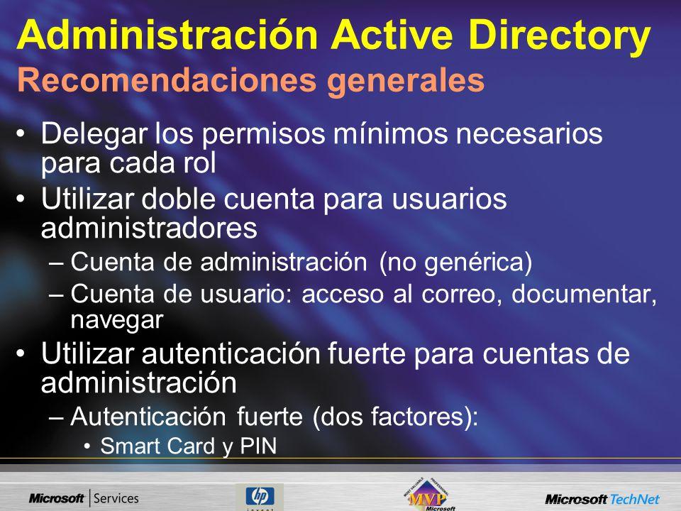 Administración Active Directory Recomendaciones generales Delegar los permisos mínimos necesarios para cada rol Utilizar doble cuenta para usuarios administradores –Cuenta de administración (no genérica) –Cuenta de usuario: acceso al correo, documentar, navegar Utilizar autenticación fuerte para cuentas de administración –Autenticación fuerte (dos factores): Smart Card y PIN