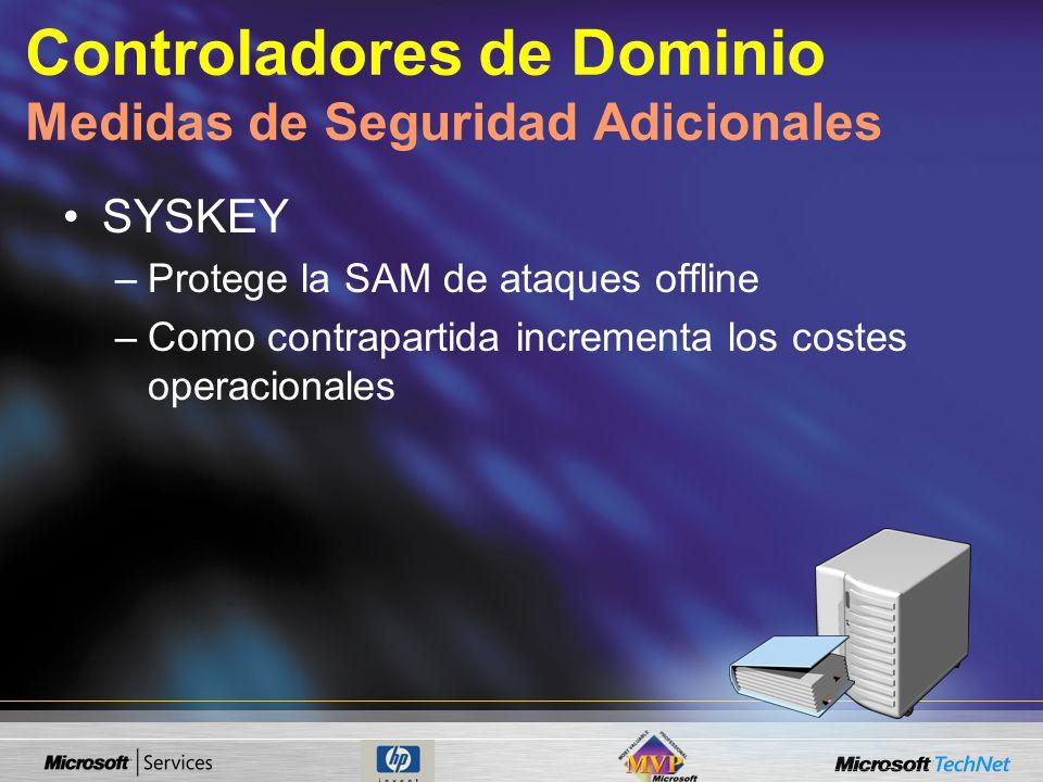 Controladores de Dominio Medidas de Seguridad Adicionales SYSKEY –Protege la SAM de ataques offline –Como contrapartida incrementa los costes operacionales
