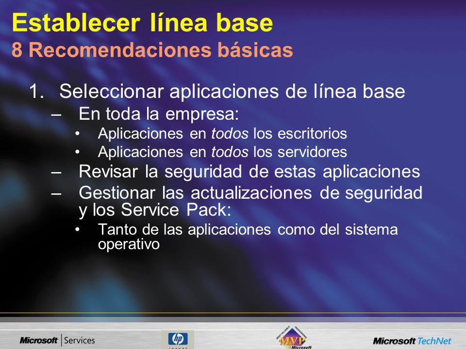 Establecer línea base 8 Recomendaciones básicas 1.Seleccionar aplicaciones de línea base –En toda la empresa: Aplicaciones en todos los escritorios Aplicaciones en todos los servidores –Revisar la seguridad de estas aplicaciones –Gestionar las actualizaciones de seguridad y los Service Pack: Tanto de las aplicaciones como del sistema operativo