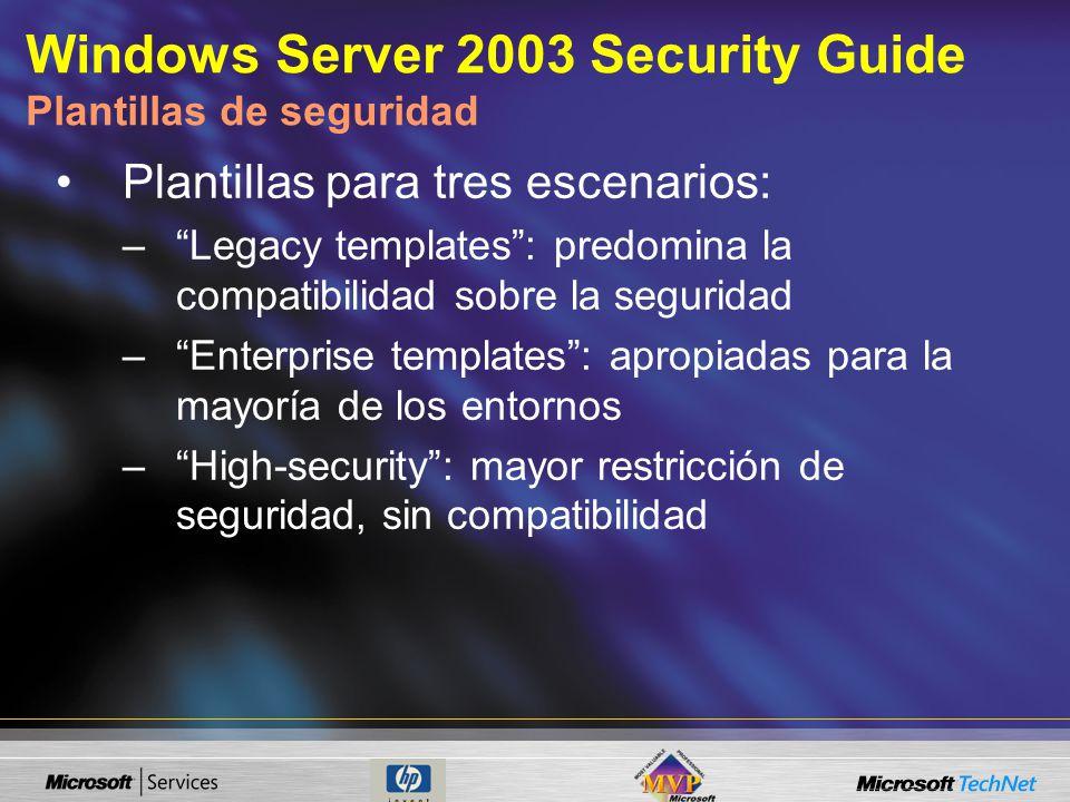 Plantillas para tres escenarios: –Legacy templates: predomina la compatibilidad sobre la seguridad –Enterprise templates: apropiadas para la mayoría de los entornos –High-security: mayor restricción de seguridad, sin compatibilidad Windows Server 2003 Security Guide Plantillas de seguridad