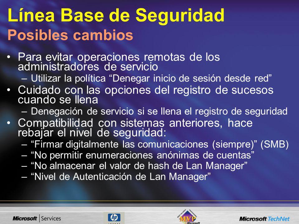 Línea Base de Seguridad Posibles cambios Para evitar operaciones remotas de los administradores de servicio –Utilizar la política Denegar inicio de se