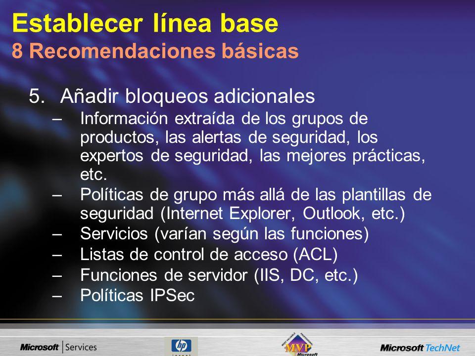 Establecer línea base 8 Recomendaciones básicas 5.Añadir bloqueos adicionales –Información extraída de los grupos de productos, las alertas de seguridad, los expertos de seguridad, las mejores prácticas, etc.