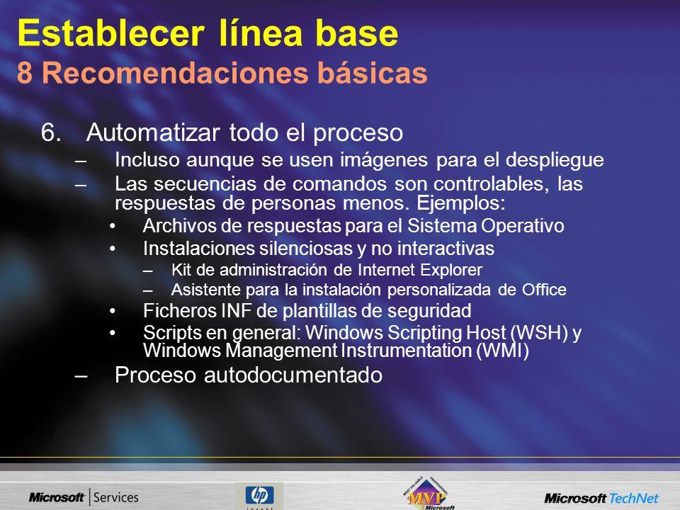 Establecer línea base 8 Recomendaciones básicas 6.Automatizar todo el proceso –Incluso aunque se usen imágenes para el despliegue –Las secuencias de comandos son controlables, las respuestas de personas menos.