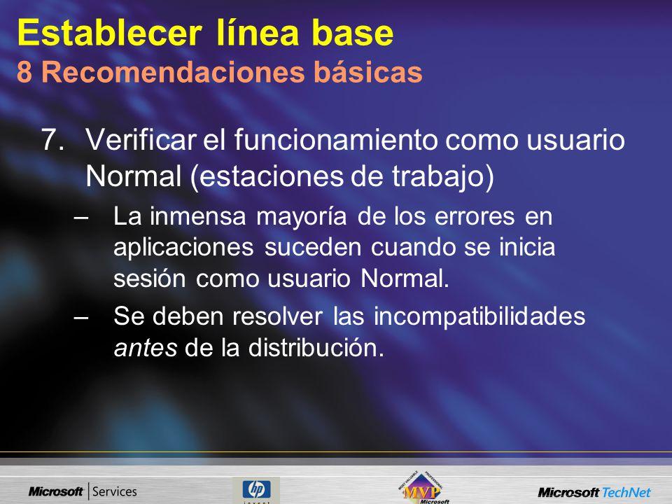 Establecer línea base 8 Recomendaciones básicas 7.Verificar el funcionamiento como usuario Normal (estaciones de trabajo) –La inmensa mayoría de los errores en aplicaciones suceden cuando se inicia sesión como usuario Normal.