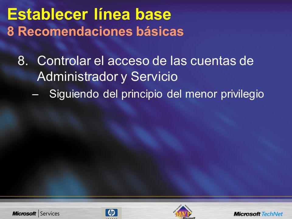 Establecer línea base 8 Recomendaciones básicas 8.Controlar el acceso de las cuentas de Administrador y Servicio –Siguiendo del principio del menor pr